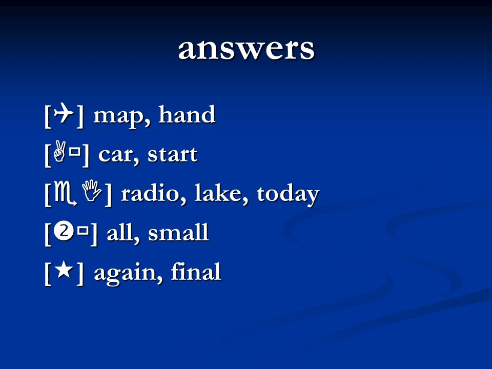 answers [] map, hand [] car, start [] radio, lake, today